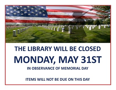 The Library will be closed Monday, May 31st in observance of Memorial Day.  Items will not be due on this day.